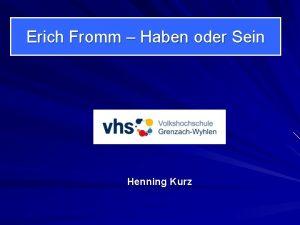 Erich Fromm Haben oder Sein Henning Kurz Der