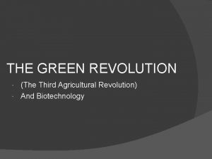 THE GREEN REVOLUTION The Third Agricultural Revolution And