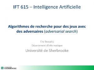 IFT 615 Intelligence Artificielle Algorithmes de recherche pour