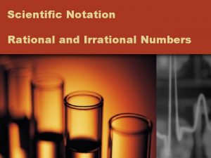 Scientific Notation Rational and Irrational Numbers Scientific Notation