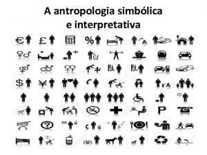 A antropologia simblica e interpretativa Considera o entendimento