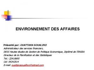 ENVIRONNEMENT DES AFFAIRES Prsent par OUATTARA SOUALIHO Administrateur
