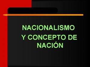 NACIONALISMO Y CONCEPTO DE NACIN Concepto de nacin