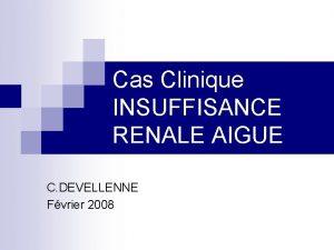 Cas Clinique INSUFFISANCE RENALE AIGUE C DEVELLENNE Fvrier