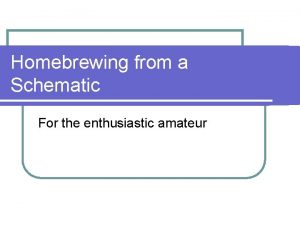 Homebrewing from a Schematic For the enthusiastic amateur