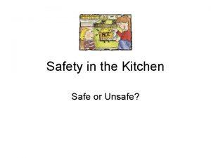 Safety in the Kitchen Safe or Unsafe Safe