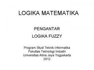 LOGIKA MATEMATIKA PENGANTAR LOGIKA FUZZY Program Studi Teknik