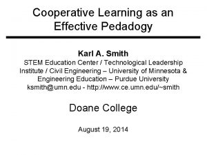 Cooperative Learning as an Effective Pedadogy Karl A