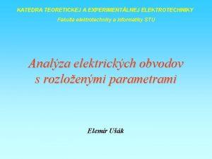KATEDRA TEORETICKEJ A EXPERIMENTLNEJ ELEKTROTECHNIKY Fakulta elektrotechniky a