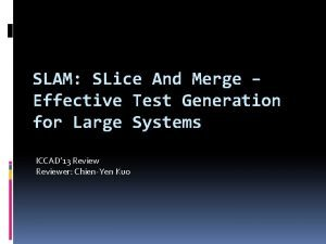 SLAM SLice And Merge Effective Test Generation for