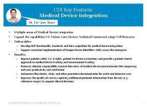 UDI Key Features Medical Device Integration Hi Im