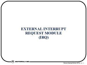 EXTERNAL INTERRUPT REQUEST MODULE IRQ External Interrupt Module