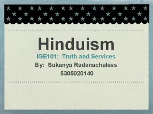 Hinduism IGE 101 Truth and Services By Sukanya