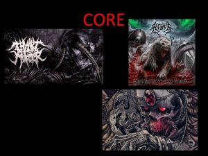 CORE Death Metal Death metal is an extreme