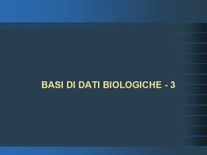 BASI DI DATI BIOLOGICHE 3 Principali Basi di