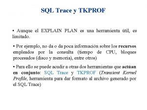 SQL Trace y TKPROF Aunque el EXPLAIN PLAN