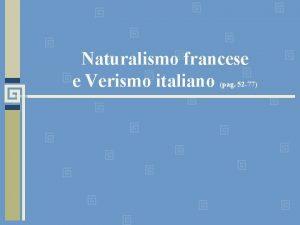 Naturalismo francese e Verismo italiano pag 52 77