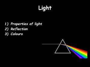 Light 1 Properties of light 2 Reflection 3