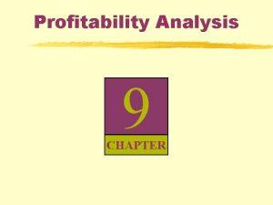 Profitability Analysis 9 CHAPTER Analyzing Profitability Focus of