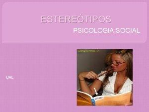 ESTERETIPOS PSICOLOGIA SOCIAL UAL DO QUE VAMOS FALAR