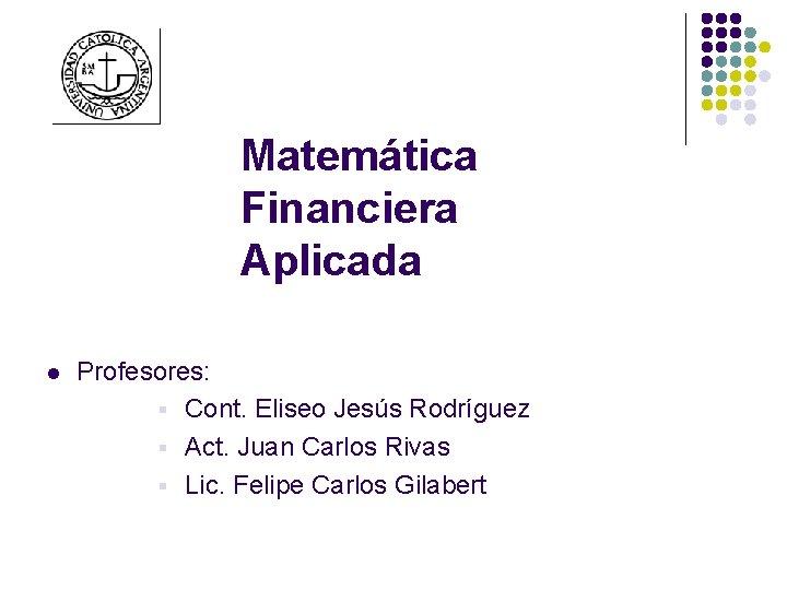 Matemtica Financiera Aplicada l Profesores Cont Eliseo Jess