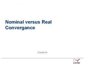 Nominal versus Real Convergance Rozalia Pal Nominal Convergence