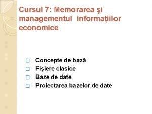Cursul 7 Memorarea i managementul informaiilor economice Concepte