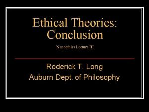 Ethical Theories Conclusion Nanoethics Lecture III Roderick T