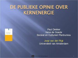 DE PUBLIEKE OPINIE OVER KERNENERGIE Paul Dekker Irene