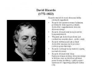 David Ricardo 1772 1823 Ricardo wnis do teorii