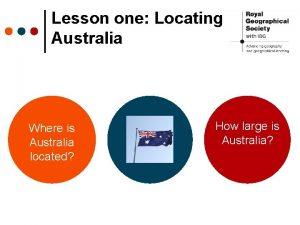 Lesson one Locating Australia Where is Australia located