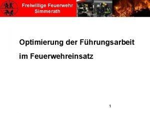 Freiwillige Feuerwehr Simmerath Optimierung der Fhrungsarbeit im Feuerwehreinsatz