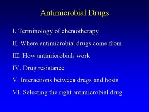 Antimicrobial Drugs I Terminology of chemotherapy II Where