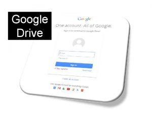 Google Drive Google Docs Google Drive is the