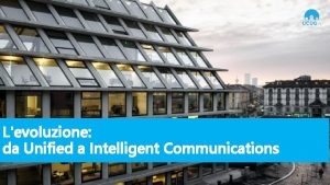 Levoluzione da Unified a Intelligent Communications Unified Communication