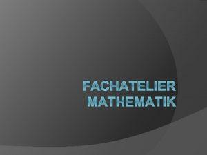 FACHATELIER MATHEMATIK Fachatelier Mathematik Einstieg vor den Sommerferien