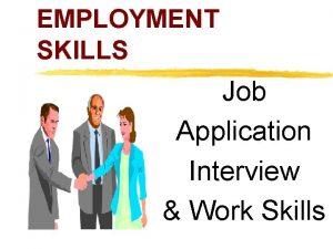 EMPLOYMENT SKILLS Job Application Interview Work Skills z