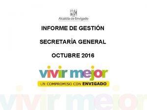 INFORME DE GESTIN SECRETARA GENERAL OCTUBRE 2016 Direccin