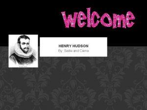 HENRY HUDSON By Sadie and Cierra PERSONAL BACKGROUNDSPONSER
