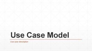 Use Case Model Use case description 2 Relevant
