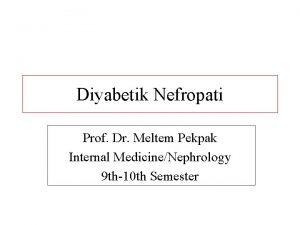 Diyabetik Nefropati Prof Dr Meltem Pekpak Internal MedicineNephrology