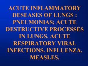 ACUTE INFLAMMATORY DESEASES OF LUNGS PNEUMONIAS ACUTE DESTRUCTIVE