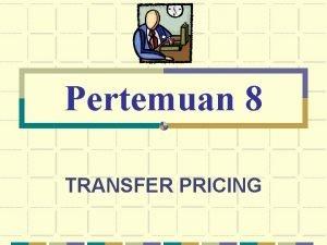 Pertemuan 8 TRANSFER PRICING Pengertian Transfer Pricing Adalah