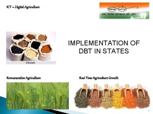 ICT Digital Agriculture IMPLEMENTATION OF DBT IN STATES