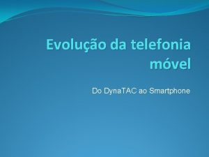 Evoluo da telefonia mvel Do Dyna TAC ao