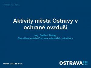 Statutrn msto Ostrava Aktivity msta Ostravy v ochran