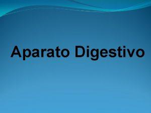 Aparato Digestivo El aparato digestivo consta de Cavidad