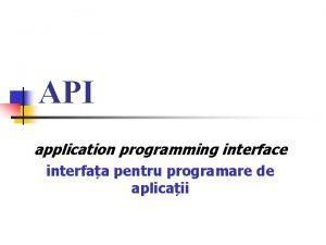 API application programming interface interfaa pentru programare de