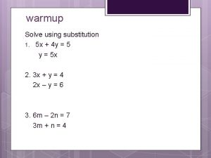 warmup Solve using substitution 1 5 x 4