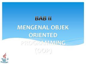 BAB II MENGENAL OBJEK ORIENTED PROGRAMMING OOP Mengenal